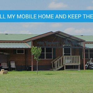 Can I Sell My Mobile Home and Keep The Land?