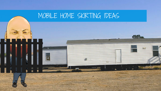 mobile home skirting ideas: keep your foundation covered and protected