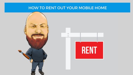 Learn how to rent out your mobile home avoid the pitfalls for How to rent out a property