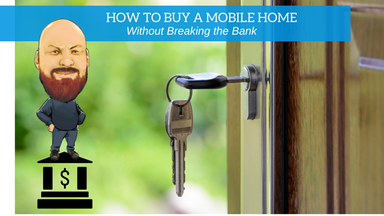 How to Buy a Mobile Home Without Breaking the Bank