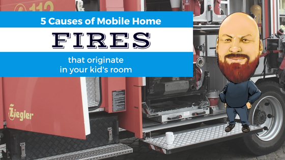 5 Causes of Mobile Home Fires Kids Room