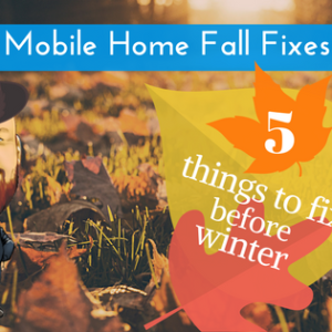 Mobile Home Fall Fixes: 5 Things To Fix Before Winter
