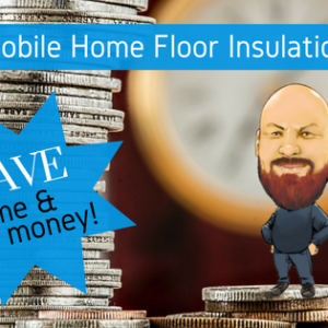 Mobile Home Floor Insulation: Save Time And Money