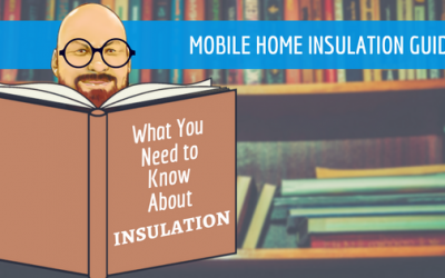 Mobile Home Insulation Guide: What You Need To Know About Insulation
