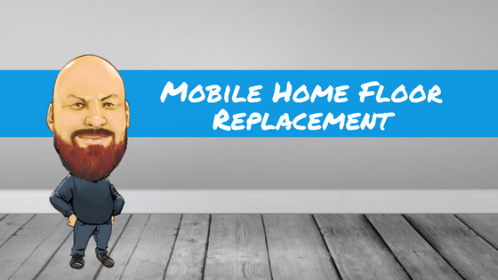 Mobile Home Floor Replacement With Step-By-Step Instructions