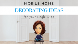 Mobile Home Decorating Ideas For Your Single Wide