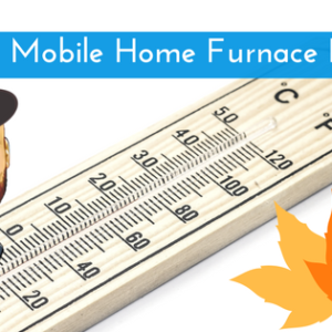 Mobile Home Furnace Repair Tips: Don't Let It Get You Overheated