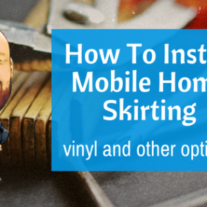 DIY: How To Install Mobile Home Skirting - Vinyl And Other Options