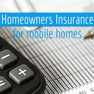 Homeowners Insurance for Mobile Homes | Are You Covered?