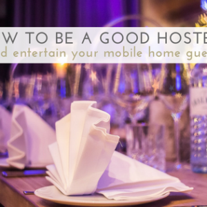 How To Be A Good Hostess And Entertain Your Mobile Home Guests