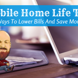 Mobile Home Life Tips: 5 Ways To Lower Bills And Save Money