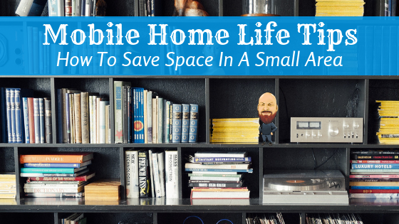 "Featured image for ""Mobile Home Life Tips: How To Save Space In A Small Area"" blog post"