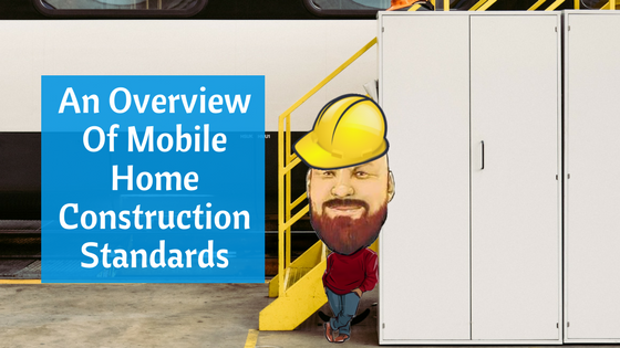 An Overview Of Mobile Home Construction Standards - Featured Image