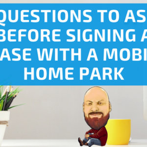 7 Questions To Ask Before Signing A Lease With A Mobile Home Park