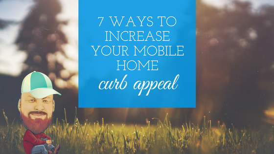 7 Ways To Increase Your Mobile Home Curb Appeal - Featured Image