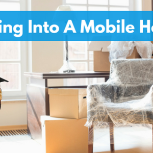 Moving Into A Mobile Home | Everything You Need To Know For An Easy Transition