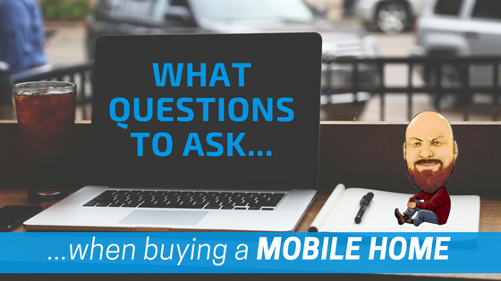 What questions to ask when buying a mobile home Questions when buying a house