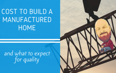 Cost To Build A Manufactured Home & What To Expect For Quality