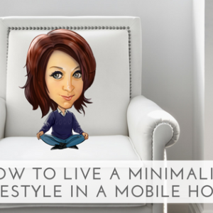 How To Live A Minimalist Lifestyle In A Mobile Home