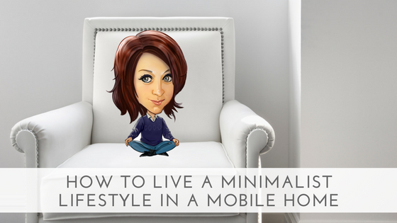 Featured Image for How To Live A Minimalist Lifestyle In A Mobile Home