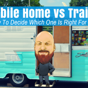 Mobile Home vs Trailer | How To Decide Which One Is Right For You