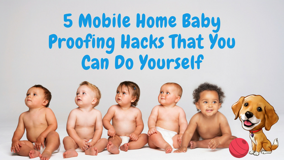 "Featured Image for ""5 Mobile Home Baby Proofing Hacks That You Can Do Yourself"" blog post"