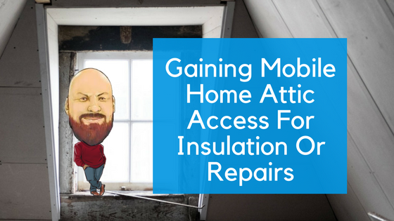 "Featured Image for ""Gaining Mobile Home Attic Access For Insulation Or Repairs"" blog post"