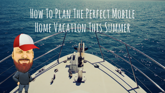 "Featured Image for ""How To Plan The Perfect Mobile Home Vacation This Summer"" blog post"