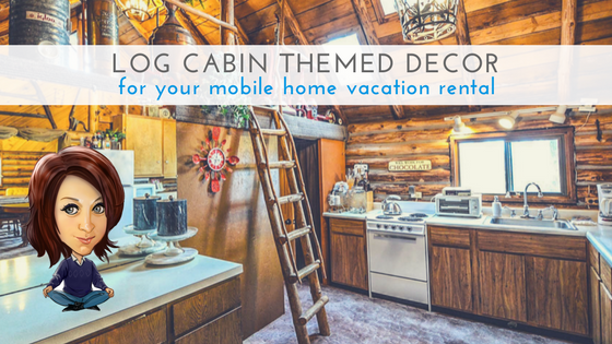 "Featured Image for ""Log Cabin Themed Decor For Your Mobile Home Vacation Rental"" blog post"