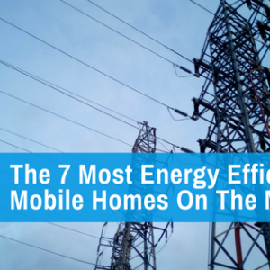 The 7 Most Energy Efficient Mobile Homes On The Market