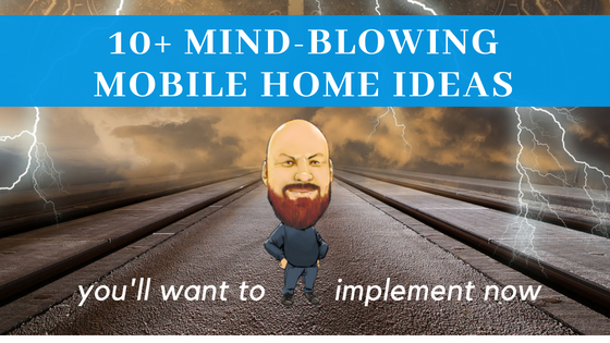 "Featured image for ""10+ Mind-Blowing Mobile Home Ideas You'll Want To Implement Now"" blog post"