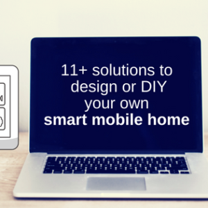 11+ Solutions To Design Or DIY Your Own Smart Mobile Home