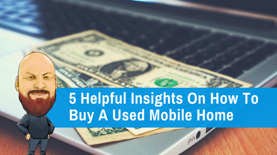 "Featured image for ""5 Helpful Insights On How To Buy A Used Mobile Home"" blog post"
