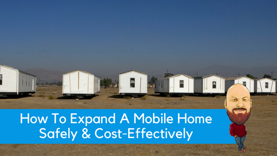 "Featured image for ""How To Expand A Mobile Home Safely & Cost-Effectively"" blog post"