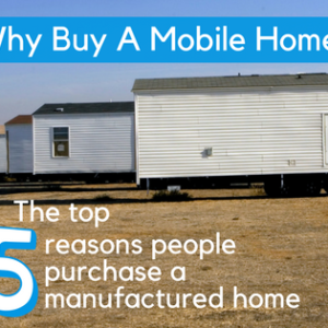 Why Buy A Mobile Home? | The Top 5 Reasons People Purchase A Manufactured Home