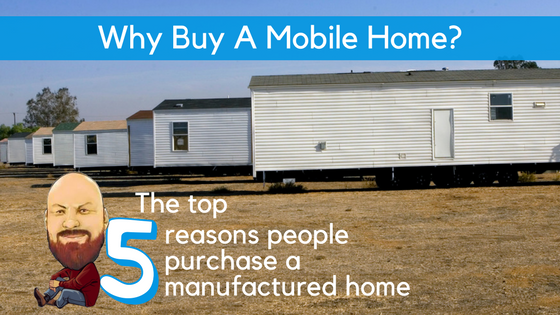 "Featured Image for ""Why Buy A Mobile Home - The Top 5 Reasons People Purchase A Manufactured Home"" blog post"