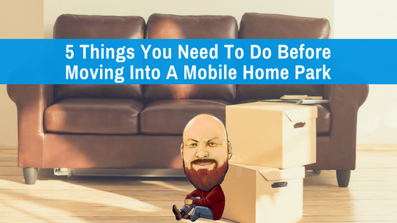 5 things you need to do before moving into a mobile home for Things you need for a home