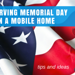Observing Memorial Day In A Mobile Home: Tips & Ideas