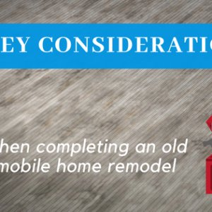 5 Key Considerations When Completing An Old Mobile Home Remodel
