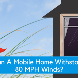 FAQ: Can A Mobile Home Withstand 80 MPH Winds?