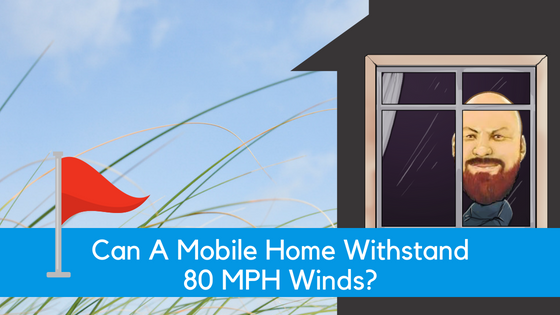 "Featured image for ""FAQ: Can A Mobile Home Withstand 80 MPH Winds?"" blog post"