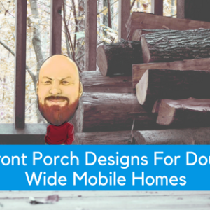 5 Front Porch Designs For Double Wide Mobile Homes