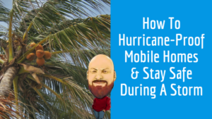 "Featured image for ""How To Hurricane-Proof Mobile Homes & Stay Safe During A Storm"" blog post"