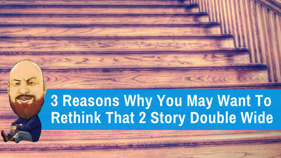"Featured image for ""3 Reasons Why You May Want To Rethink That 2 Story Double Wide"" blog post"