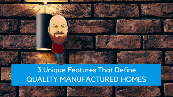 3 Unique Features That Define Quality Manufactured Homes