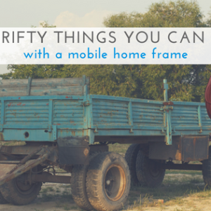 6 Thrifty Things You Can Do With A Mobile Home Frame