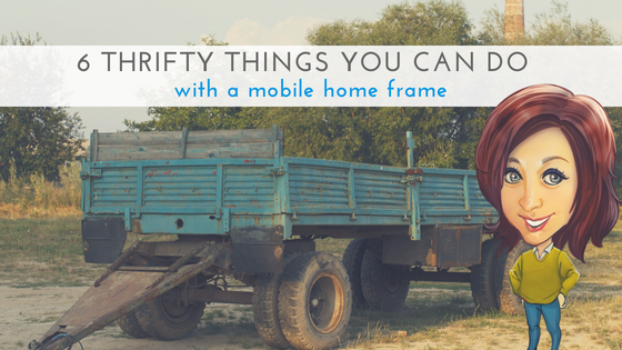 "Featured image for ""6 Thrifty Things You Can Do With A Mobile Home Frame"" blog post"