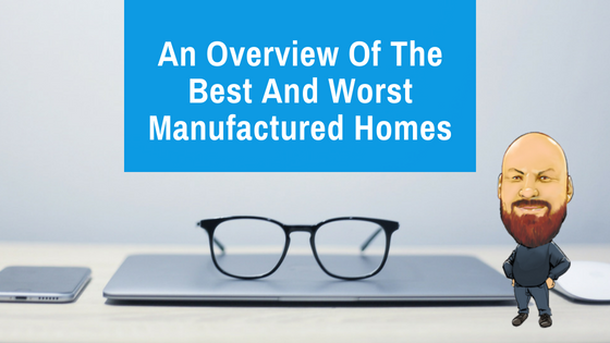 "Featured image for ""An Overview Of The Best And Worst Manufactured Homes"" blog post"