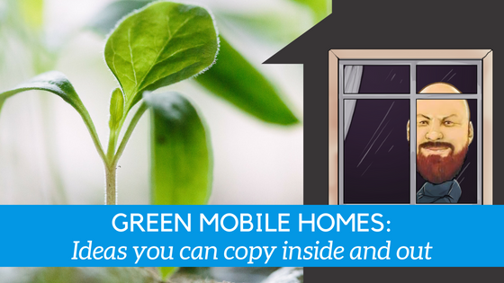 "Featured image for ""Green Mobile Homes: Ideas You Can Copy Inside & Out"" blog post"