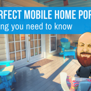 The Perfect Mobile Home Porch: Everything You Need To Know